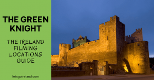 The Green Knight Ireland Filming Locations
