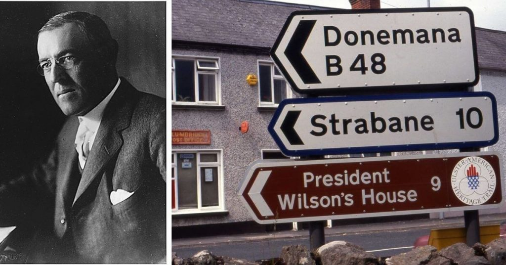 President Woodrow Wilson's House can be visited in Strabane, Co. Tyrone.
